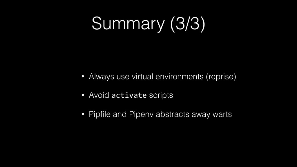Summary (3/3) • Always use virtual environments...