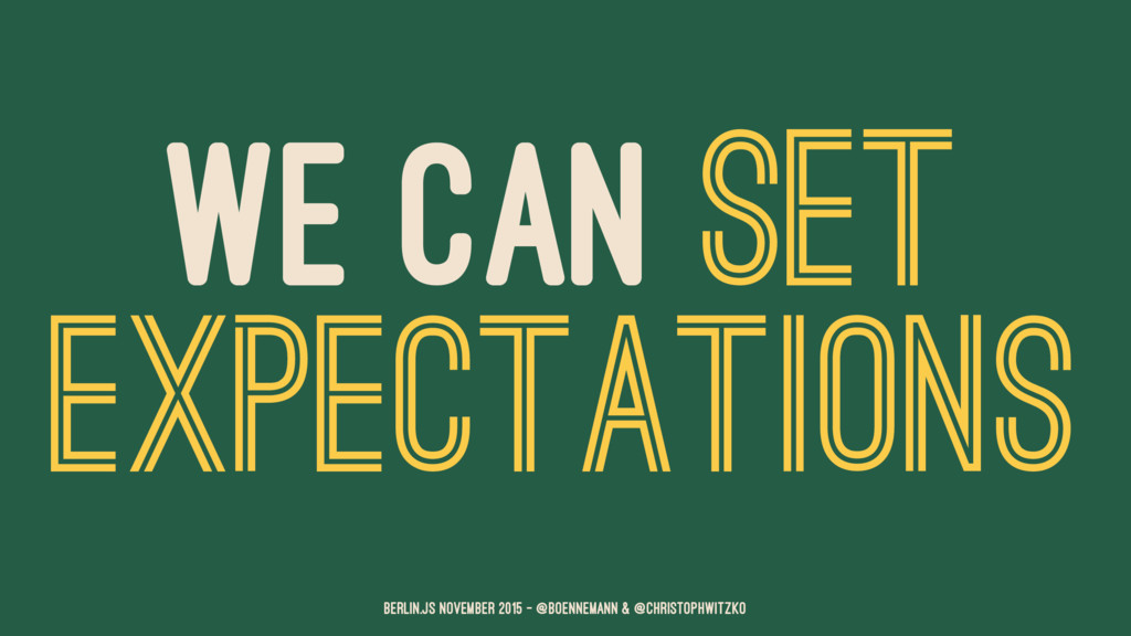 WE CAN SET EXPECTATIONS Berlin.JS November 2015...