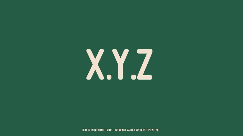 X.Y.Z Berlin.JS November 2015 – @boennemann & @...