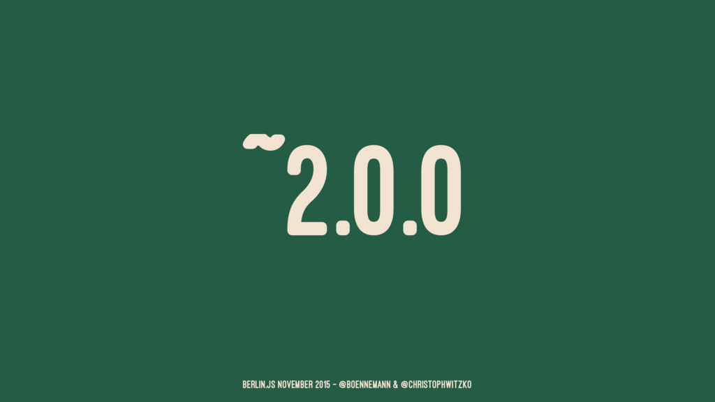 ~2.0.0 Berlin.JS November 2015 – @boennemann & ...