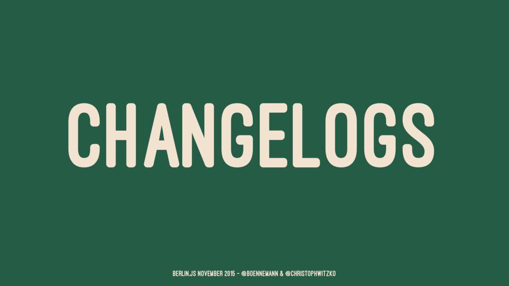 CHANGELOGS Berlin.JS November 2015 – @boenneman...