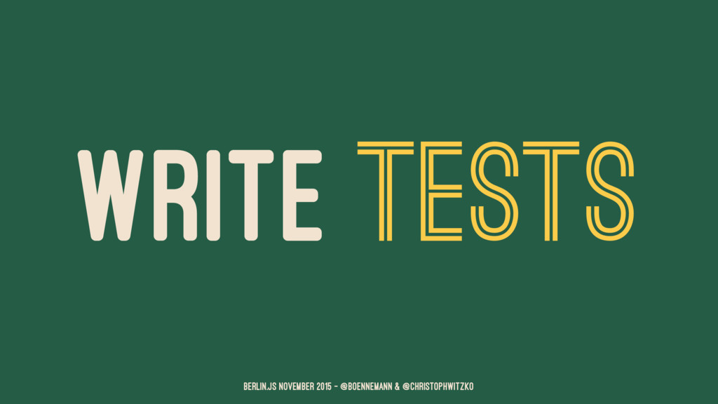 WRITE TESTS Berlin.JS November 2015 – @boennema...