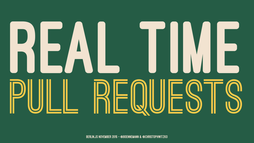 REAL TIME PULL REQUESTS Berlin.JS November 2015...