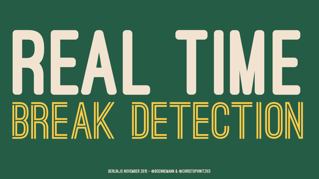 REAL TIME BREAK DETECTION Berlin.JS November 20...