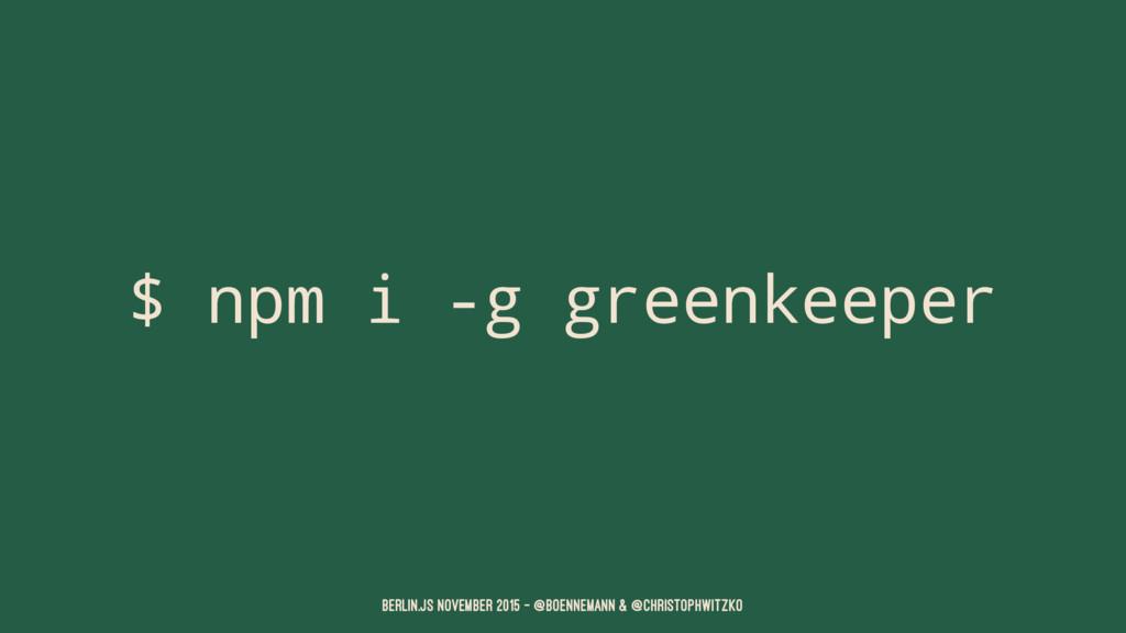 $ npm i -g greenkeeper Berlin.JS November 2015 ...