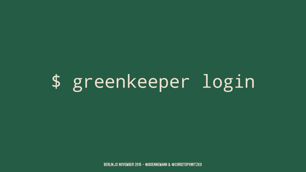 $ greenkeeper login Berlin.JS November 2015 – @...