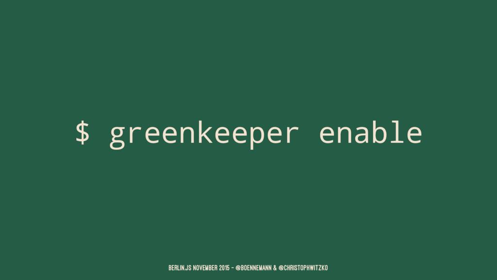 $ greenkeeper enable Berlin.JS November 2015 – ...