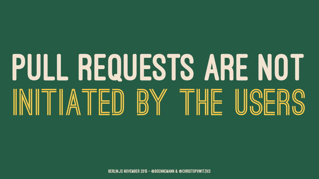 PULL REQUESTS ARE NOT INITIATED BY THE USERS Be...