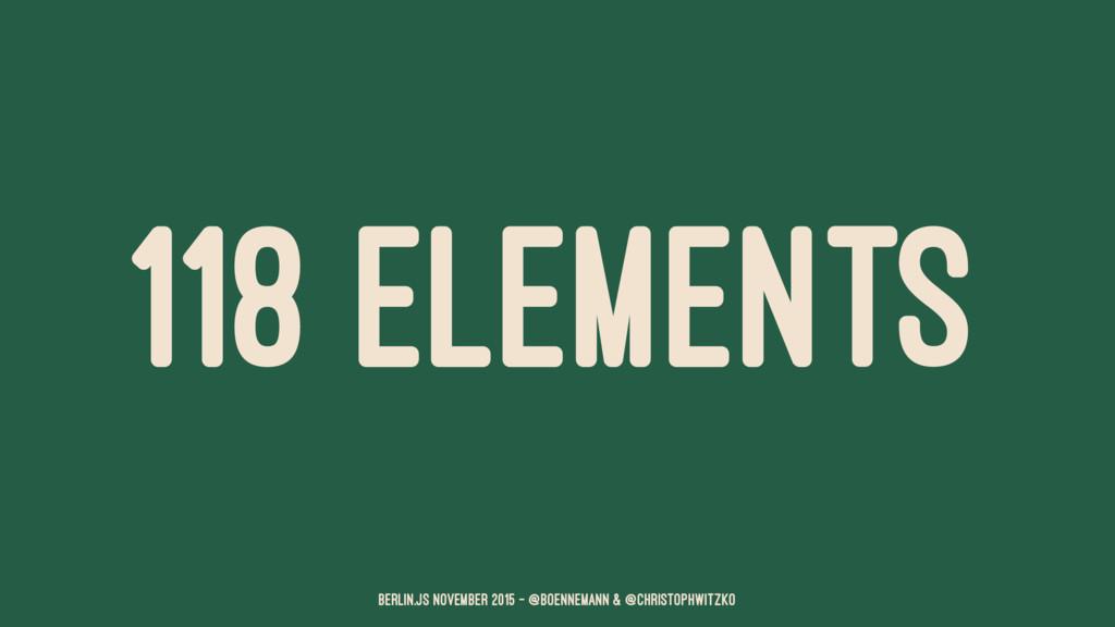 118 ELEMENTS Berlin.JS November 2015 – @boennem...