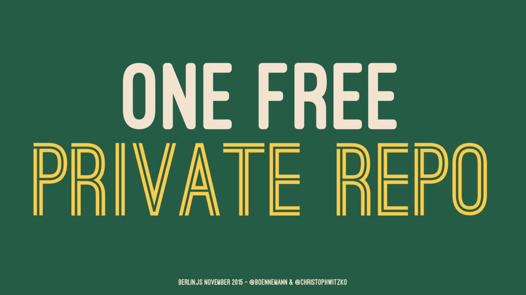 ONE FREE PRIVATE REPO Berlin.JS November 2015 –...