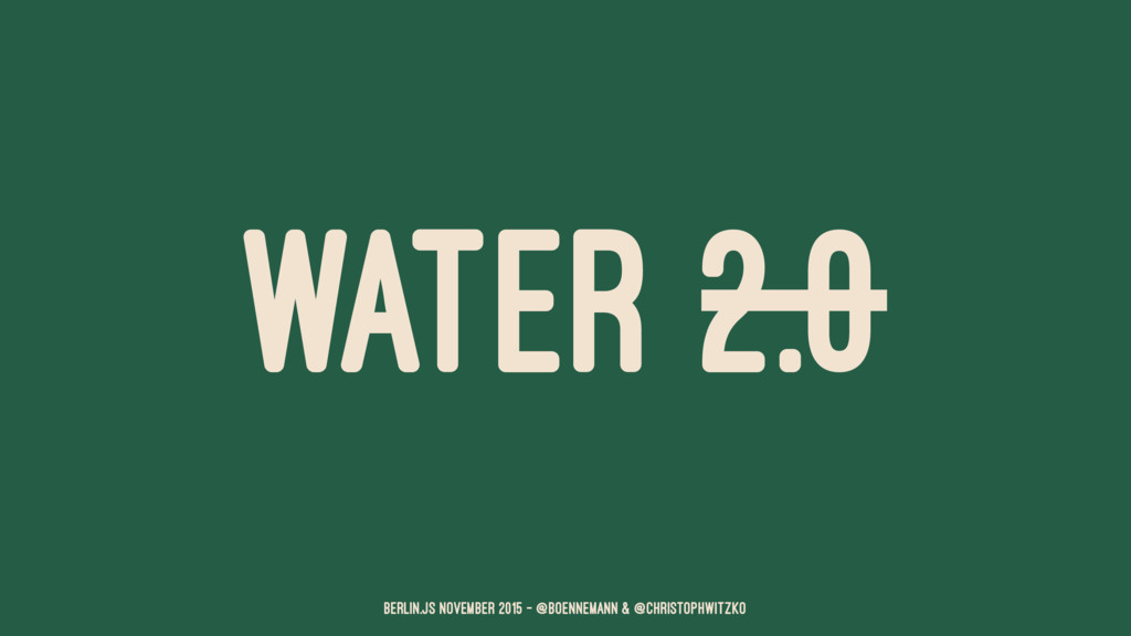 WATER 2.0 Berlin.JS November 2015 – @boennemann...