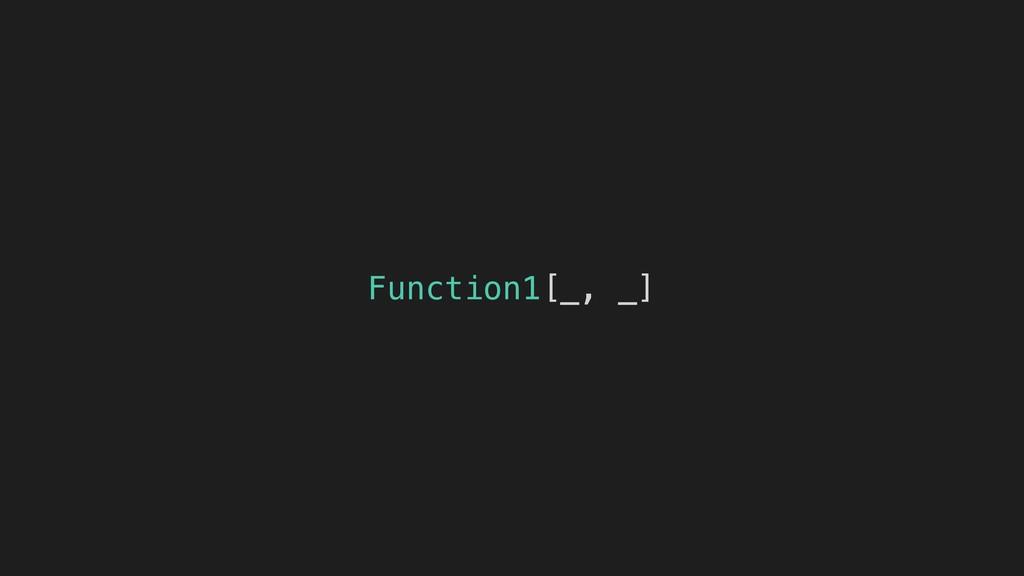 Function1[_, _]