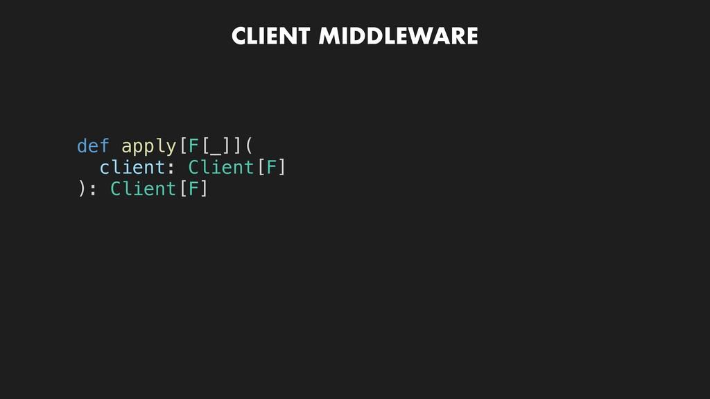 CLIENT MIDDLEWARE def apply[F[_]]( client: Clie...