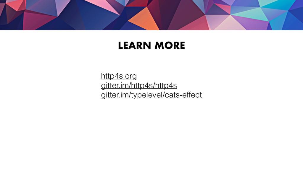 LEARN MORE http4s.org gitter.im/http4s/http4s g...
