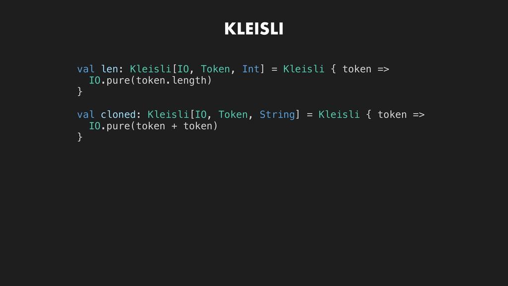 KLEISLI val len: Kleisli[IO, Token, Int] = Klei...