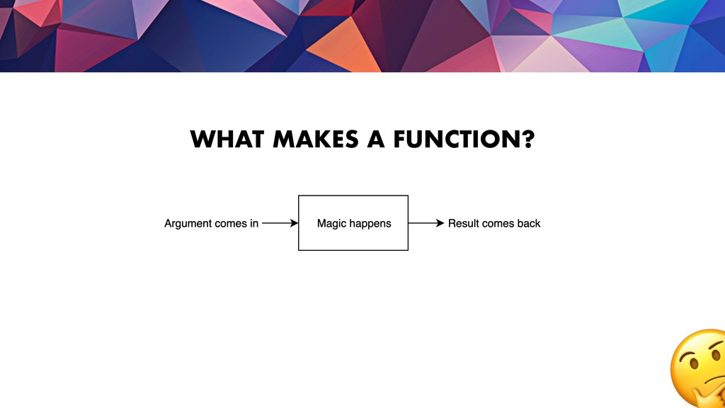 WHAT MAKES A FUNCTION?