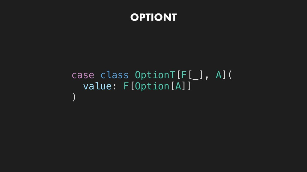 OPTIONT case class OptionT[F[_], A]( value: F[O...