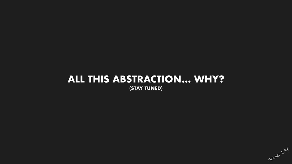 ALL THIS ABSTRACTION... WHY? (STAY TUNED) Spoil...