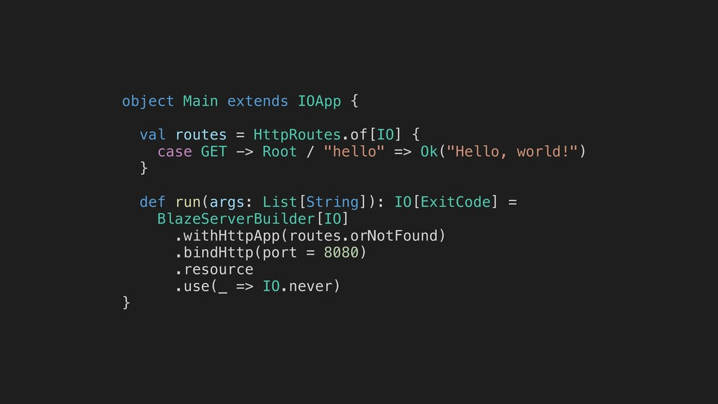object Main extends IOApp { val routes = HttpRo...