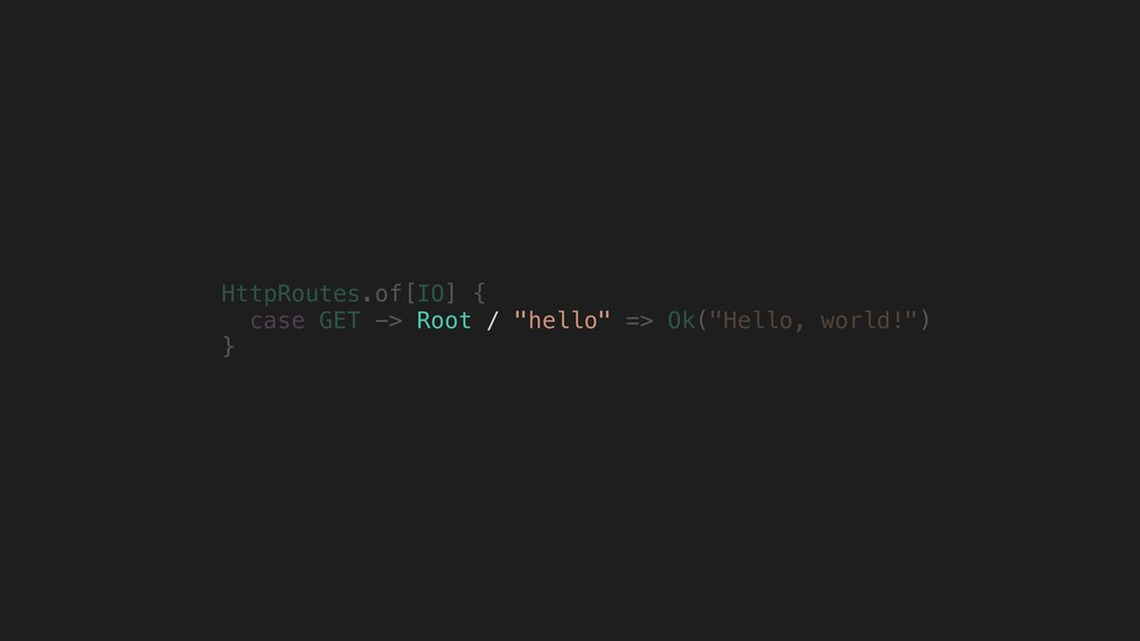 "HttpRoutes.of[IO] { case GET -> => Ok(""Hello, w..."