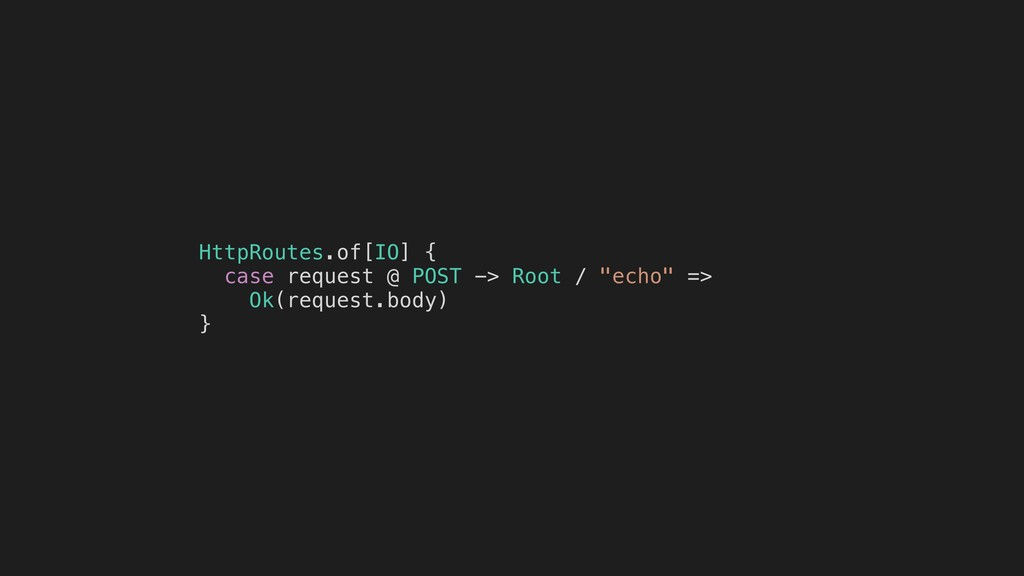 HttpRoutes.of[IO] { case request @ POST -> Root...