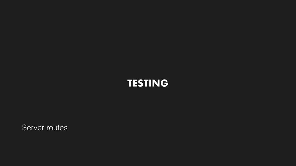 TESTING Server routes