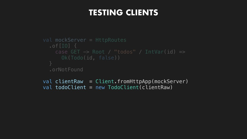 TESTING CLIENTS val clientRaw = Client.fromHttp...