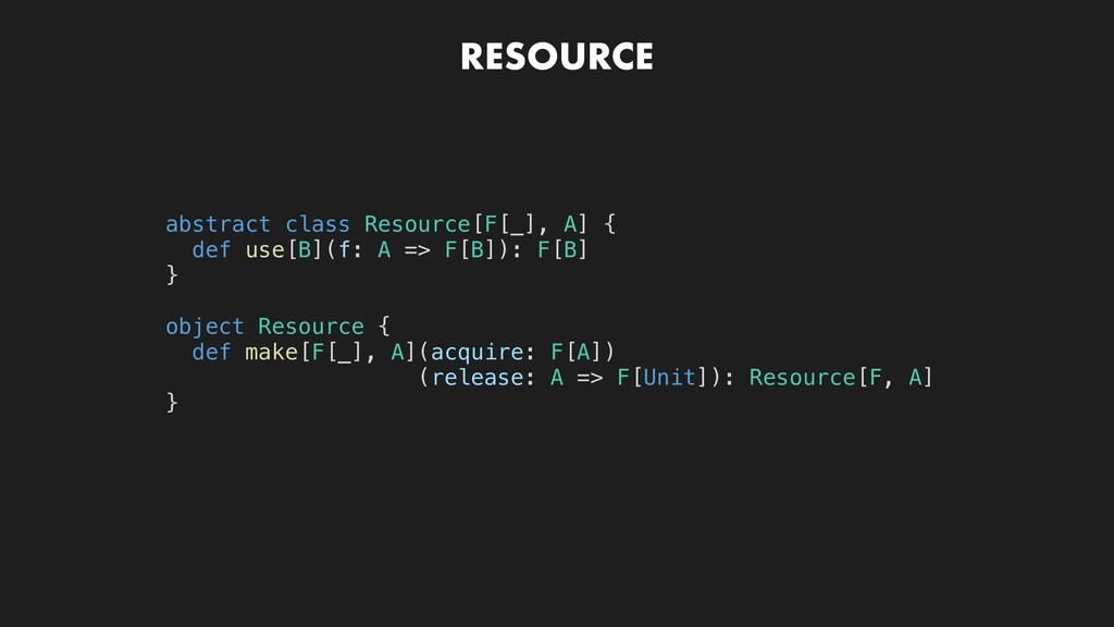 RESOURCE abstract class Resource[F[_], A] { def...