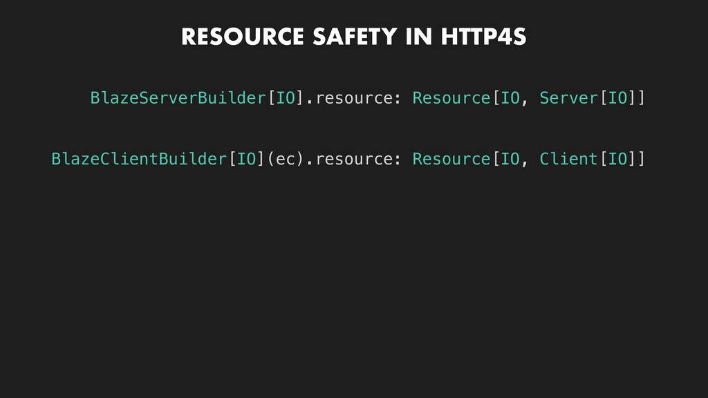 RESOURCE SAFETY IN HTTP4S BlazeServerBuilder[IO...
