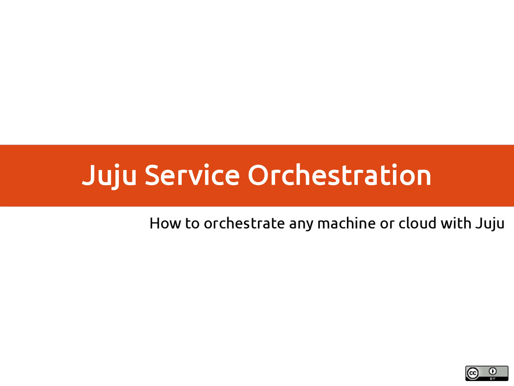 Juju Service Orchestration How to orchestrate a...