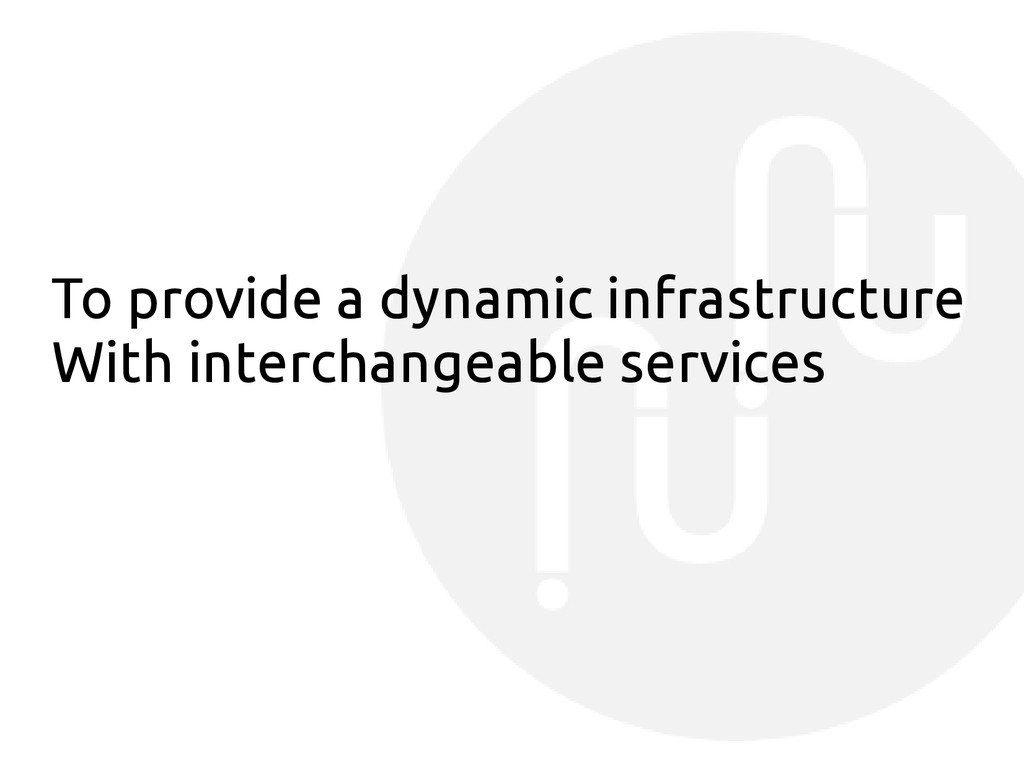 To provide a dynamic infrastructure With interc...