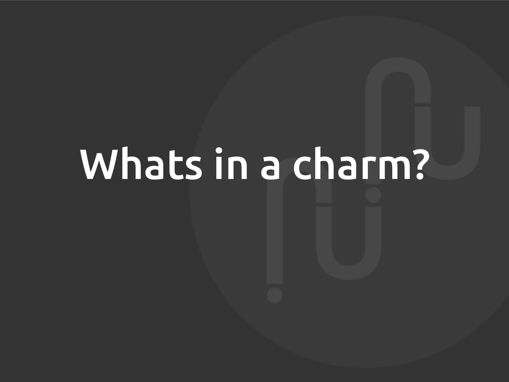 Whats in a charm?