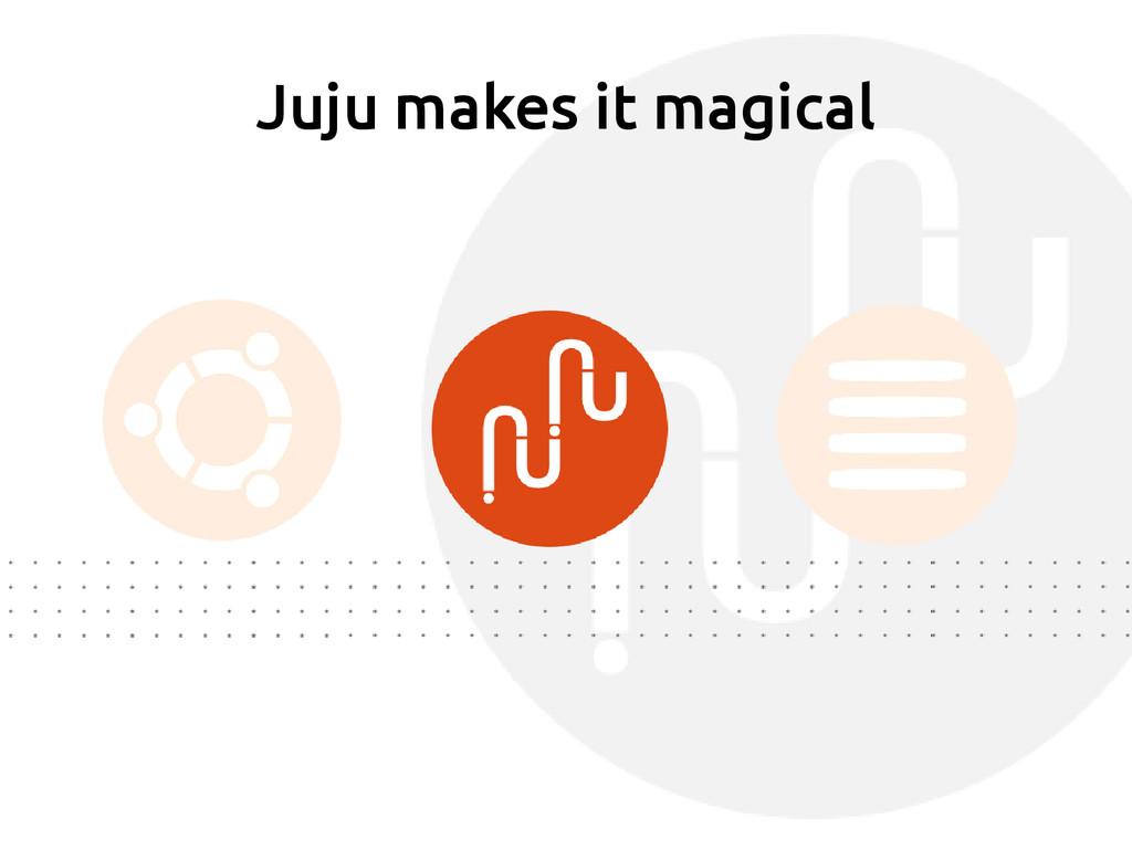 Juju makes it magical