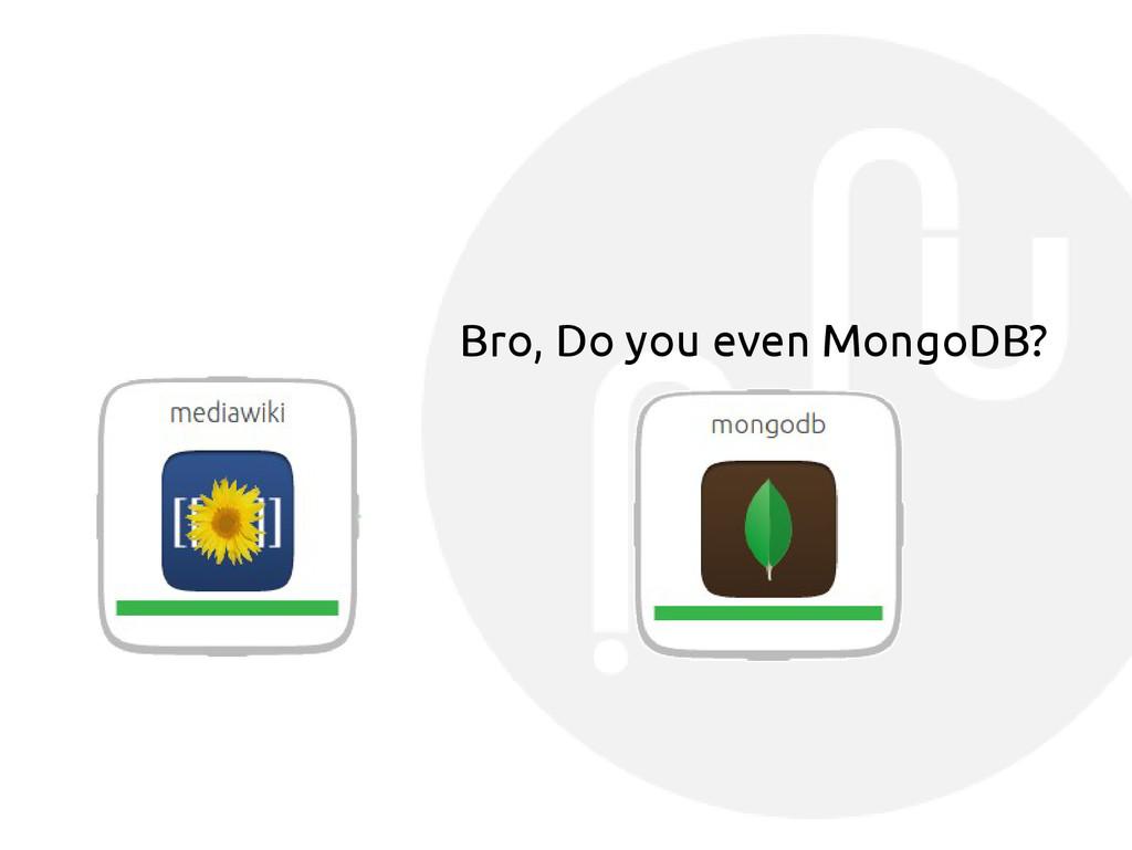 Bro, Do you even MongoDB?