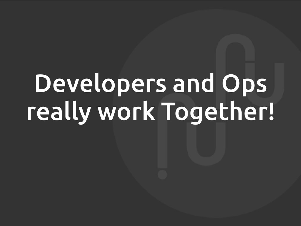 Developers and Ops really work Together!