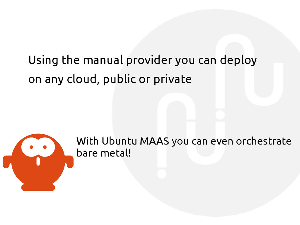 Using the manual provider you can deploy on any...