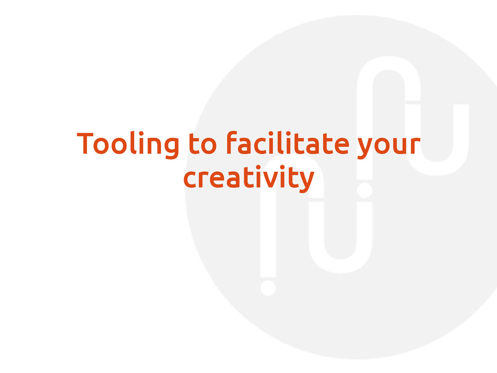 Tooling to facilitate your creativity