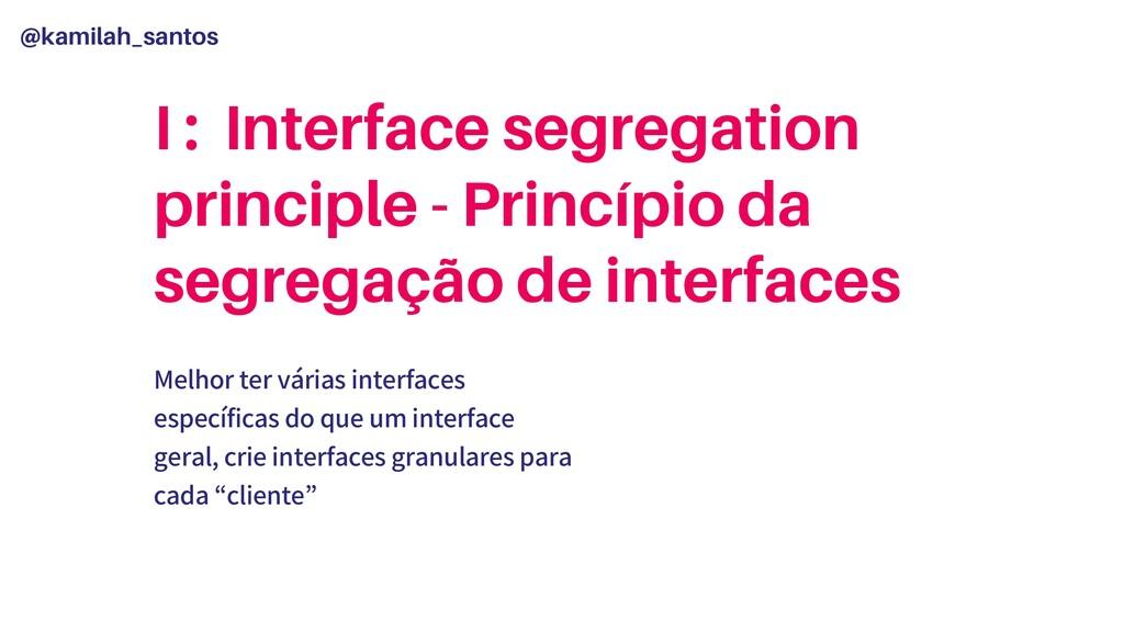 @kamilah_santos I : Interface segregation princ...
