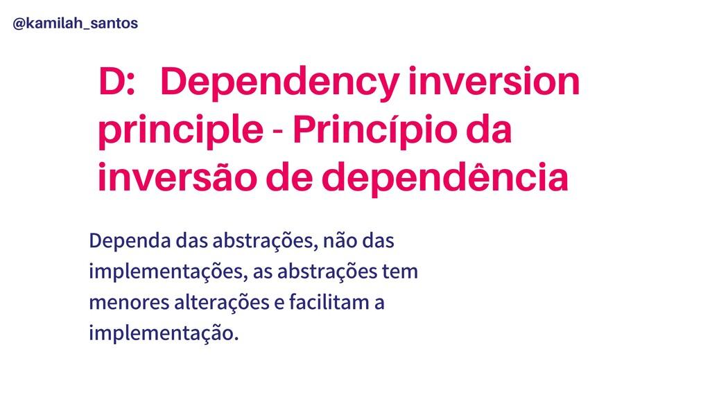 @kamilah_santos D: Dependency inversion princip...