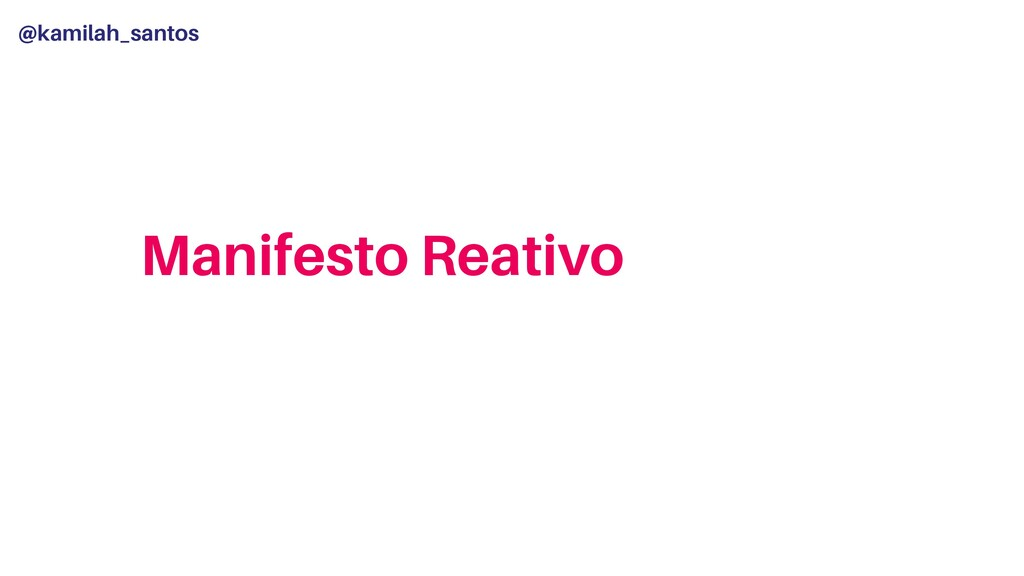 @kamilah_santos Manifesto Reativo