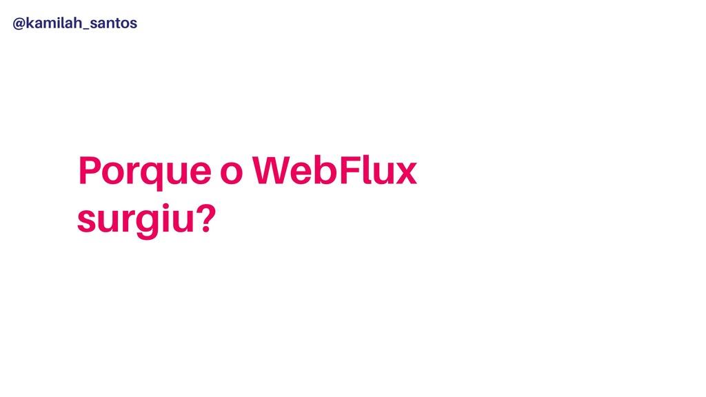 @kamilah_santos Porque o WebFlux surgiu?