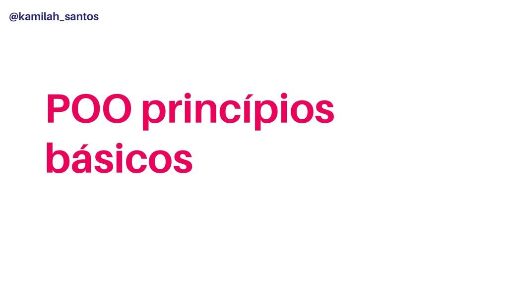 @kamilah_santos POO princípios básicos