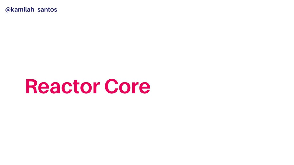 @kamilah_santos Reactor Core