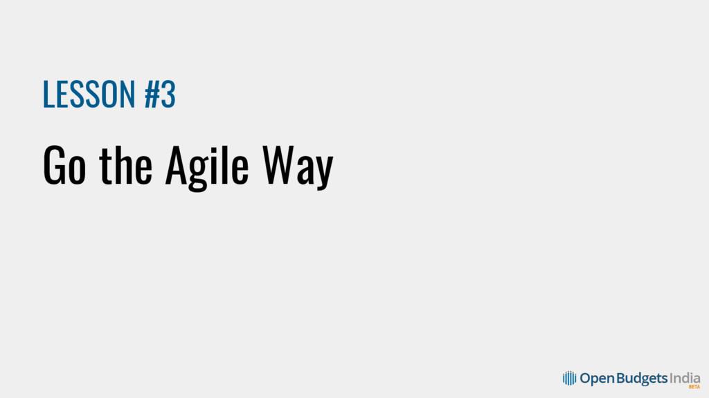 LESSON #3 Go the Agile Way