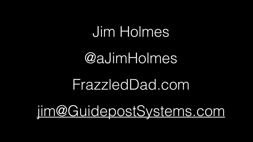 Jim Holmes   @aJimHolmes   FrazzledDad.com   ji...