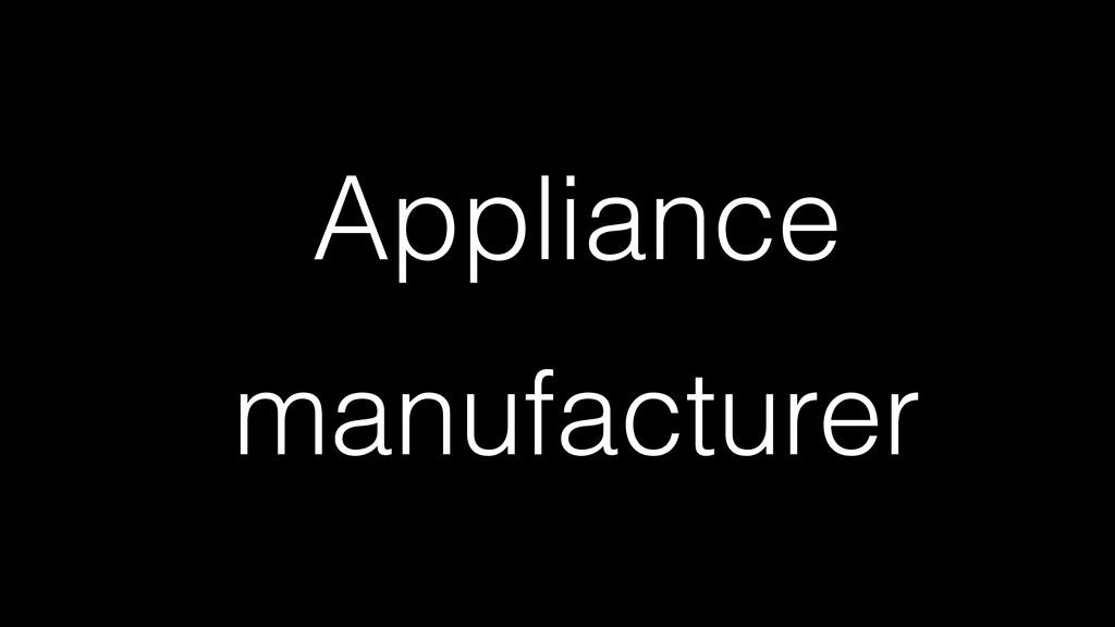 Appliance manufacturer