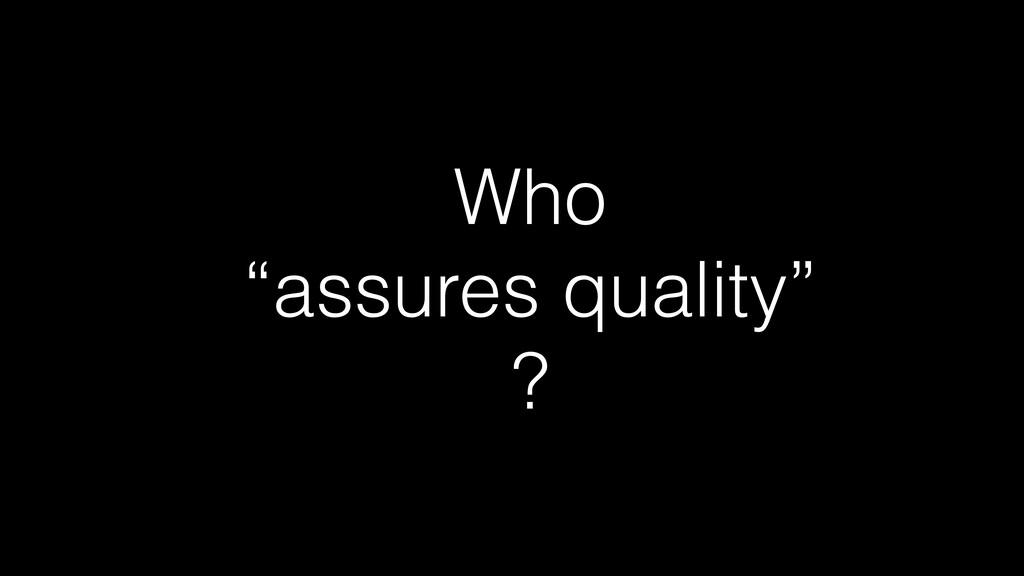 """Who   """"assures quality""""   ?"""
