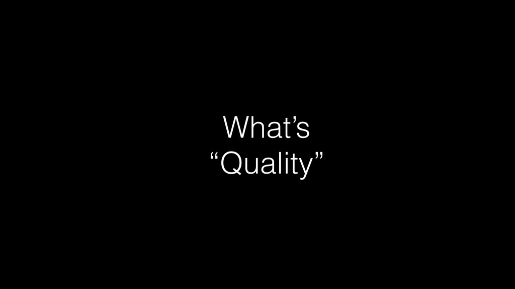 """What's   """"Quality"""""""