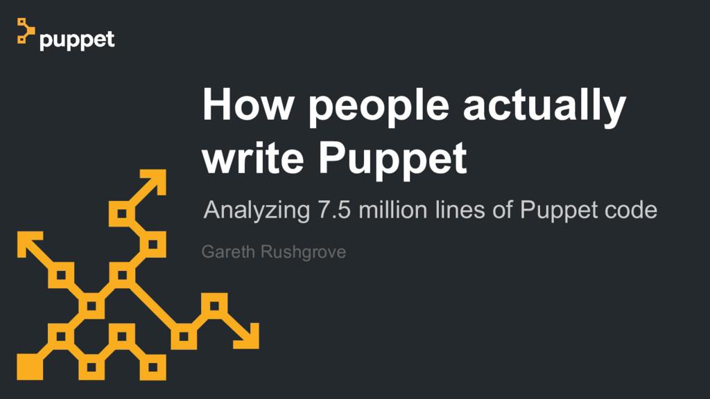 Gareth Rushgrove How people actually write Pupp...