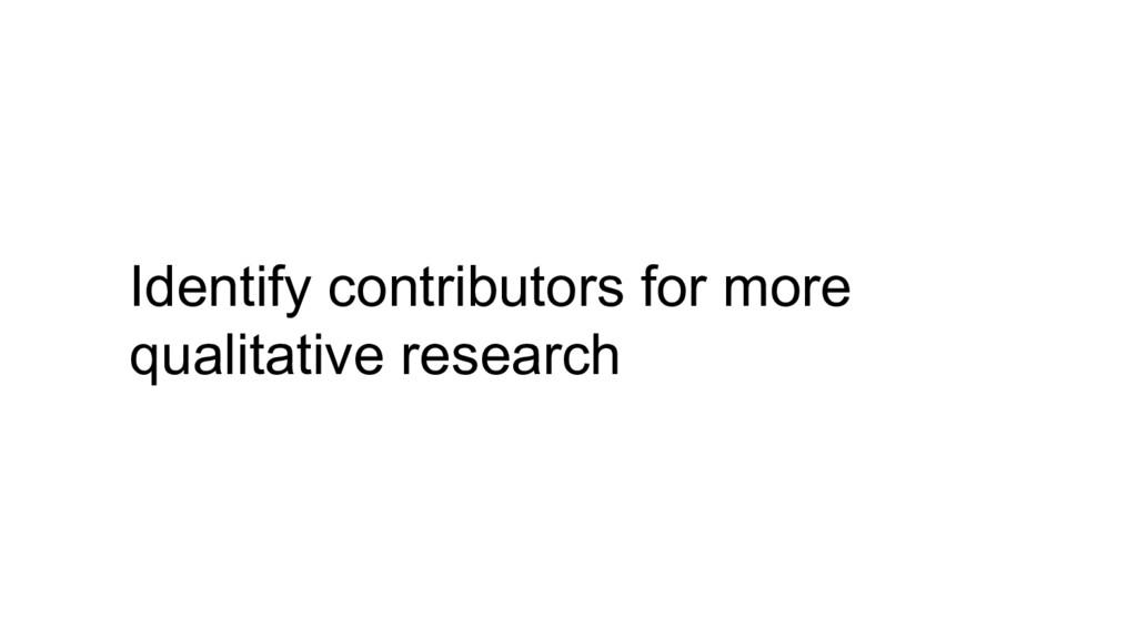 Identify contributors for more qualitative rese...